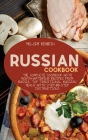 Russian Cookbook: The complete cookbook with Mouth-Watering recipes from Russia. Top Traditional Russian Meals with step-by-step instruc Cover Image