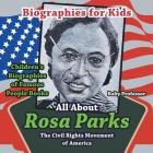 Biographies for Kids - All about Rosa Parks: The Civil Rights Movement of America - Children's Biographies of Famous People Books Cover Image