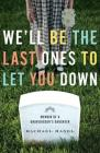 We'll Be the Last Ones to Let You Down: Memoir of a Gravedigger's Daughter Cover Image