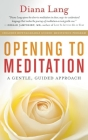 Opening to Meditation: A Gentle, Guided Approach Cover Image