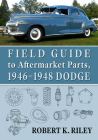 Field Guide to Aftermarket Parts, 1946-1948 Dodge Cover Image