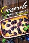 Casserole Recipes to Simplify your Life: Casserole Cookbook for Beginners and Beyond Cover Image