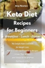 Keto Diet Recipes for Beginners Breakfast Lunch Dinner: The Simple Keto Cookbook for Weight Loss. How to Create Quick and Easy Recipes in Less Than 30 Cover Image