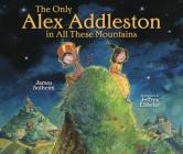 The Only Alex Addleston in All These Mountains Cover Image