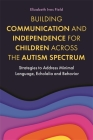 Building Communication and Independence for Children Across the Autism Spectrum: Strategies to Address Minimal Language, Echolalia and Behavior Cover Image