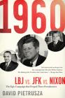1960: LBJ vs. JFK vs. Nixon--The Epic Campaign That Forged Three Presidencies Cover Image