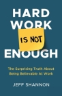 Hard Work Is Not Enough: The Surprising Truth about Being Believable at Work Cover Image