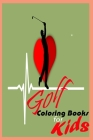 Golf Coloring Books For Kids: Girls And Boys, 30 High Quality Images Start From Easy To Difficult Activities, Only For Golf Lovers Cover Image