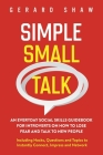 Simple Small Talk: An Everyday Social Skills Guidebook for Introverts on How to Lose Fear and Talk to New People. Including Hacks, Questi Cover Image