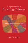A Beginner's Guide to Crossing Cultures: Making Friends in a Multicultural World Cover Image