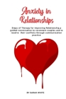 Anxiety in Relationships: Steps of Therapy for improving Relationship, a guided conversation to reconnect couples and to resolve their conflicts Cover Image