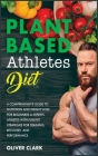 Plant-Based Athletes Diet: A Comprehensive Guide to Nutrition and Weight Loss for Beginners & Experts Athletes with Fueling Strategies for Traini Cover Image