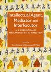 Intellectual Agent, Mediator and Interlocutor: A.B. Assensoh and African Politics in Transition Cover Image