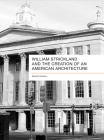 William Strickland and the Creation of an American Architecture Cover Image