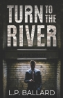 Turn to the River: When you're treading the cracks of London's underworld, finding a suspect is the easy part Cover Image