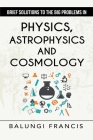 Brief Solutions to the Big Problems in Physics, Astrophysics and Cosmology second edition Cover Image