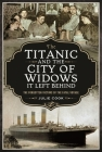 The Titanic and the City of Widows It Left Behind: The Forgotten Victims of the Fatal Voyage Cover Image
