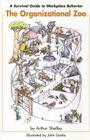 The Organizational Zoo: A Survival Guide to Work Place Behavior Cover Image