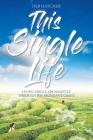 This Single Life: Living Single Abundantly through His Abundant Grace Cover Image