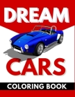 Dream Cars Coloring Book: Cars, Muscle Cars and More / Perfect For Car Lovers To Relax / Hours of Coloring Fun Cover Image