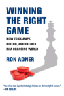 Winning the Right Game: How to Disrupt, Defend, and Deliver in a Changing World (Management on the Cutting Edge) Cover Image
