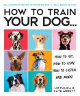 How to Train Your Dog: A Relationship-Based Approach for a Well-Behaved Dog Cover Image