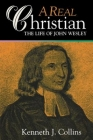 A Real Christian: The Life of John Wesley Cover Image