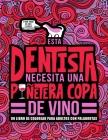 Esta dentista necesita una puñetera copa de vino: Un libro de colorear para adultos con palabrotas: Un libro antiestrés para dentistas y estudiantes d Cover Image