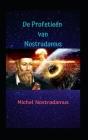 De Profetieën van Nostradamus: De ongelooflijke profetieën van de grote profeet aller tijden. Cover Image