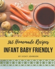 365 Homemade Infant Baby Friendly Recipes: An Infant Baby Friendly Cookbook You Won't be Able to Put Down Cover Image