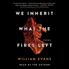 We Inherit What the Fires Left: Poems Cover Image