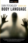 Dark Psychology Secrets and Body Language: Use Manipulation To Gain Self Confidence, Learn How To Analyze and Influence People and Win Over Friends Th Cover Image