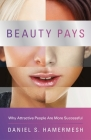 Beauty Pays: Why Attractive People Are More Successful Cover Image