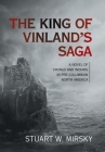 The King of Vinland's Saga: A Novel of Vikings and Indians in Pre-Columbian North America Cover Image