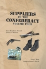 Suppliers to the Confederacy Volume Four: From Brass Pins, Pistols & Swords to Warships Cover Image