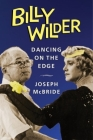 Billy Wilder: Dancing on the Edge (Film and Culture) Cover Image