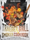 TRAEGER GRILL and SMOKER COOKBOOK: Wood Pellet Grill Guide with Recipes and Tips to Enjoy Smoked Food. Earn Pitmaster Status Among Your Friends and Fa Cover Image
