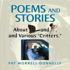 Poems and Stories about Cats and Dogs, and Various Critters. Cover Image