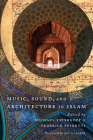 Music, Sound, and Architecture in Islam Cover Image