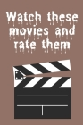 Watch these movies and rate them: 25 titles for various films to watch and rate 9*6 25 pages Cover Image