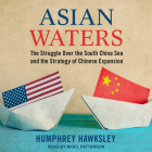 Asian Waters: The Struggle Over the South China Sea and the Strategy of Chinese Expansion Cover Image