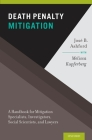 Death Penalty Mitigation: A Handbook for Mitigation Specialists, Investigators, Social Scientists, and Lawyers Cover Image
