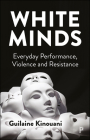 White Minds: Everyday Performance, Violence and Resistance Cover Image