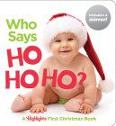 Who Says Ho Ho Ho?: A Highlights First Christmas Book (Highlights(TM) Baby Mirror Board Books) Cover Image