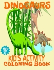 Dinosaurs Kid's Activity Coloring Book Kid's Age 4-8: Dot To Dot Mazes Puzzles And Coloring Pages Cover Image