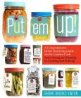 Put 'em Up!: A Comprehensive Home Preserving Guide for the Creative Cook, from Drying and Freezing to Canning and Pickling Cover Image