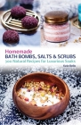 Homemade Bath Bombs, Salts and Scrubs: 300 Natural Recipes for Luxurious Soaks Cover Image