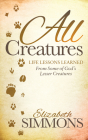 All Creatures: Life Lessons Learned from Some of God's Lesser Creatures (Morgan James Faith) Cover Image