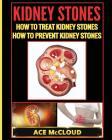 Kidney Stones: How To Treat Kidney Stones: How To Prevent Kidney Stones Cover Image