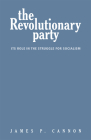 The Revolutionary Party: Its Role in the Struggle for Socialism Cover Image